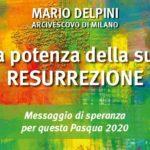 La potenza della Resurrezione. Messaggio di speranza per la Pasqua 2020